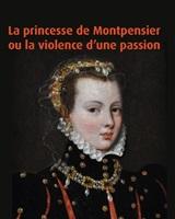 La princesse de Montpensiert ou la violence d'une passion© L(Harmattan